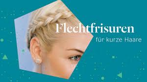 Festliche Frisuren Zum Selber Machen Kurze Haar by Flechtfrisuren Für Kurze Haare 2 Varianten Zum Nachstylen