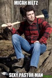 Sexy Man Meme - micah hiltz sexy pastor man meme solemn lumberjack 5479