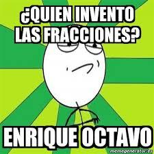 Challenge Quien Lo Invento Meme Challenge Accepted Quien Invento Las Fracciones Enrique
