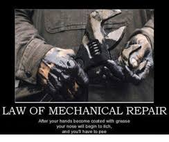 Funny Mechanic Memes - law of mechanical repair after your hands become coated with