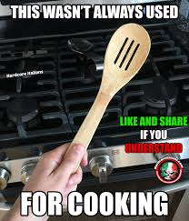 Cooking Memes - wooden spoons aren t always used for cooking italian meme