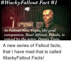 New Vegas Meme - wacky fallout fact 1 in fallout new vegas the goul companion raul