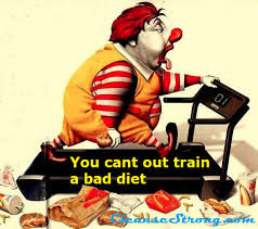 Healthy Food Meme - you cant out train a bad diet cleanse strong