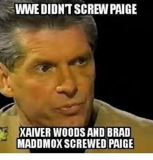 Paige Meme - wwe didnt screw paige xaiver woods and brad madd mox screwed paige