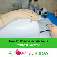 how to remove acrylic nails without acetone the easy way all