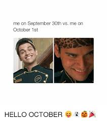 October Memes - me on september 30th vs me on october 1st hello october