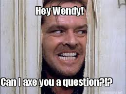 Axe Meme - meme maker hey wendy can i axe you a question