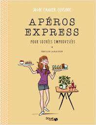 cahier cuisine apéros express pour soirées improviséees mon cahier cuisine lisez
