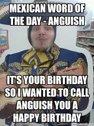 Mexican Word Of The Day Meme - word of the day anguish