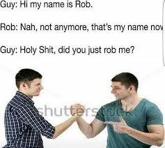 Hi My Name Is Meme - dopl3r com memes guy hi my name is rob rob nah not anymore