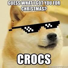 Christmas Doge Meme - guess what i got you for christmas crocs thug doge meme generator