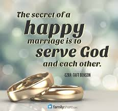 wedding quotes god the secret of a happy marriage is to serve god and each other