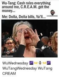Wu Tang Meme - wu tang cash rules everything around me cream getthe money me dolla
