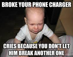 Broken Phone Meme - broke your phone charger cries because you don t let him break