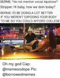 Funny Stripper Memes - bernie do not mention social injustices stripper hi baby how we doin