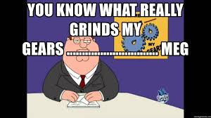 What Grinds My Gears Meme - you know what really grinds my gears
