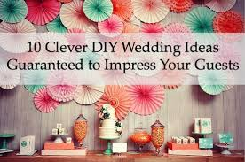 diy wedding decorations 10 diy wedding ideas guarenteed to impress your guests
