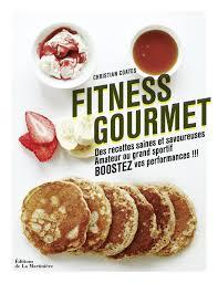 cuisine fitness fitness gourmet christian coates editions de la martinière