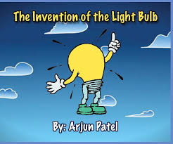 The Invention Of The Light Bulb The Invention Of The Light Bulb By Arjun Patel Children Blurb Books