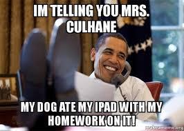 Ipad Meme - im telling you mrs culhane my dog ate my ipad with my homework on