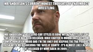 Impact Meme - anderson s current honest thoughts of tna impact wrestling