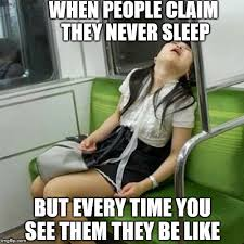 Narcolepsy Meme - people who claim they never sleep but imgflip