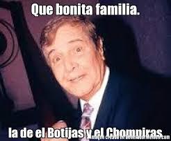 Memes Del Chompiras - que bonita familia la de el botijas y el chompiras meme de