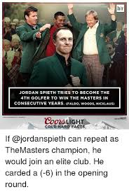 coors light cold hard facts br jordan spieth tries to become the 4th golfer to win the masters