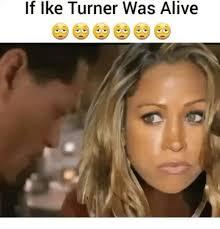 Ike Turner Memes - 25 best memes about ike turner ike turner memes