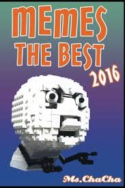 Book Of Memes - memes memes the best 2016 ms chacha 9781539832669 books ca