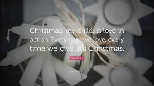 quotes about love in christmas dale evans quote u201cchristmas my child is love in action every