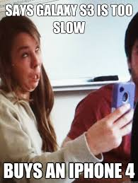 Iphone 4 Meme - says galaxy s3 is too slow buys an iphone 4 iphone users quickmeme