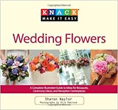 wedding flowers guide knack wedding flowers a complete illustrated guide to ideas for