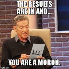 Moron Meme - maury lie detector meme imgflip