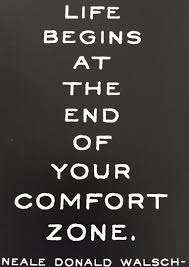 Life Begins Outside Of Your Comfort Zone Life Begins At The End Of Your Comfort Zone Living On Purpose