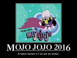 Mojo Jojo Meme - mojo jojo 2016 by ultrajohn567 on deviantart