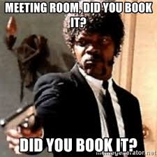Conference Room Meme - meeting room did you book it did you book it english