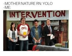 Intervention Meme - mother nature rn yolo me intervention yolo meme on esmemes com