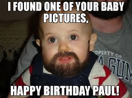 Paul Meme - i found one of your baby pictures happy birthday paul meme