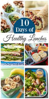 10 days of healthy lunch ideas for work and school 31 daily