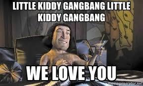 Gang Bang Memes - little kiddy gangbang little kiddy gangbang we love you lord