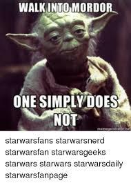 Star Wars Nerd Meme - walkintomordor one simply does not meme gener starwarsfans
