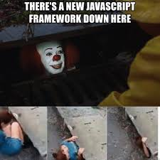 Meme Generator Javascript - there s a new javascript framework down here pennywise in sewer