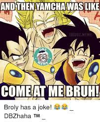 Broly Meme - andthenyamchawaslike bz meme ig eme come at me bruh broly has a