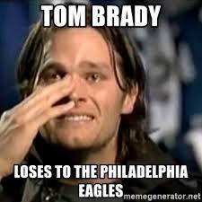 Philadelphia Eagles Memes - tom brady loses to the philadelphia eagles crying tom brady