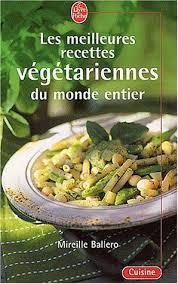 meilleur livre cuisine vegetarienne les meilleures recettes végétariennes du monde entier mireille
