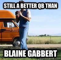 Blaine Gabbert Meme - still a better qb than blaine gabbert uncle rico quickmeme