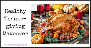 healthy thanksgiving makeover real nutritious living