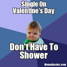 Funny Single Valentines Day Memes - single on valentine s day create your own meme