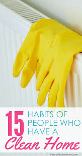 15 habits of people who have a clean home easy ideas